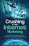 img - for Crushing it with Internet Marketing: How to Write Great Copy, Influence and Persuade People to Buy Almost Anything You Sell book / textbook / text book