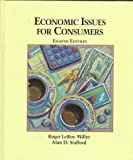Economic Issues for Consumers, Miller, Roger LeRoy and Stafford, Alan D., 0314097724