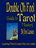 The Double Oh Fool Guide to Tarot Mastery, Jim Larsen, 0615581757