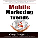 Mobile Marketing and Advertising Trends: Your Complete Marketing Guide for Local and National Mobile | Cary Bergeron