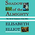 Shadow of the Almighty Audiobook by Elisabeth Elliot Narrated by Elisabeth Elliot