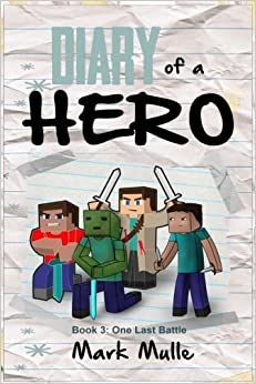 Book Diary of a Hero (Book 3): One Last Battle (An Unofficial Minecraft Book for Kids Ages 9 - 12 (Preteen) (Minecraft Heroes) (Volume 11)