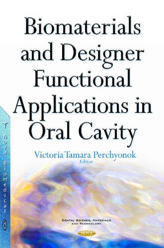 Biomaterials and Designer Functional Applications in Oral Cavity (Dental Science, Materials and Technology)