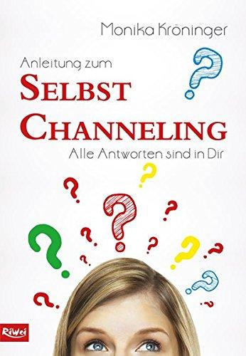 Anleitung zum Selbst Channeling: Alle Antworten sind in Dir