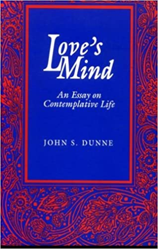 com love s mind an essay on contemplative life  com love s mind an essay on contemplative life 9780268013318 john s dunne books