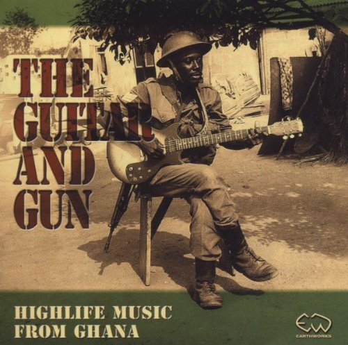The Guitar and Gun - Highlife Music From Ghana by Earthworks