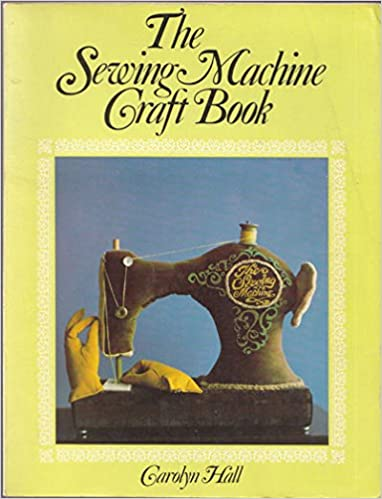 Sewing Machine Craft Book Carolyn Hall 40 Amazon Best How To Use A Sewing Machine Book