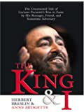 The King And I: The Uncensored Tale Of Luciano Pavarotti's Rise To Fame By His Manager, Friend, And Sometime Adversary