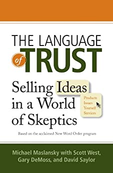 The Language of Trust: Selling Ideas in a World of Skeptics by [Maslansky, Michael, West, Scott, DeMoss, Gary, Saylor, David]