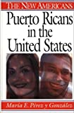 Puerto Ricans in the United States, Maria E. Perez y Gonzalez, 0313297487
