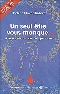 Un seul être vous manque... : Auriez-vous eu un jumeau ? par Claude Imbert (III)