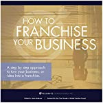 How to Franchise Your Business: A Step by Step Approach to Turn Your Business, or Idea into a Franchise |  Jason Anderson