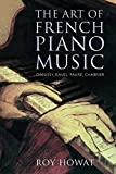 img - for The Art of French Piano Music: Debussy, Ravel, Faur , Chabrier book / textbook / text book