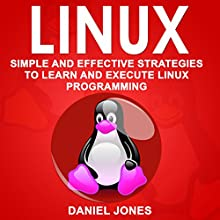 Linux: Simple and Effective Strategies to Learn and Execute Linux Programming Audiobook by Daniel Jones Narrated by William Bahl