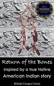Return of the Bones, Inspired by a True Native American Indian Story by [Garcia, Belinda Vasquez]