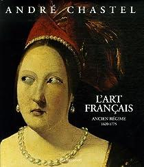 L'Art français, tome 3 : Ancien régime, 1620-1775 par Chastel