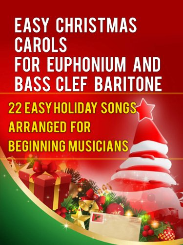 - Easy Christmas Carols For Euphonium and Baritone Bass Clef: 22 Easy Holiday Songs Arranged For Beginning Musicians (Easy Christmas Carols For Concert Band Instruments Book 1)
