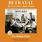 Betrayal: The Crisis in the Catholic Church: The Findings of the Investigation That Inspired the Major Motion Picture Spotlight |  The Investigative Staff of the Boston Globe