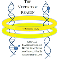 The Verdict of Reason: Why Gay Marriage Cannot Be the Real Thing and Should Not Be Recognized in Law