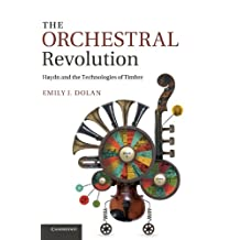 The Orchestral Revolution: Haydn and the Technologies of Timbre