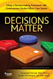 Decisions Matter : Using a Decision-Making Framework with Contemporary Student Affairs Case Studies, Vaccaro, Annemarie and McCoy, Brian, 0931654858
