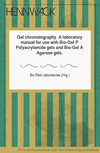 Gel Chromatography A Laboratory Manual For Use With Bio Gel P Polyacrylamide Gels And Bio Gel A Agarose Gels