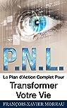 PNL: Le Plan d'Action Complet Pour Transformer Votre Vie par Moreau