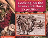 Cooking on the Lewis and Clark Expedition (Exploring History Through Simple Recipes)