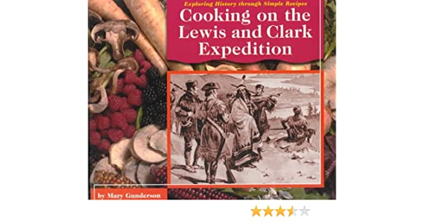 Cooking on the Lewis and Clark Expedition (Exploring History ...