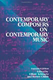 Contemporary Composers On Contemporary Music