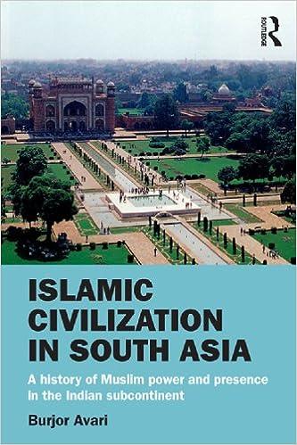 Islamic Civilization in South Asia: A History of Muslim
