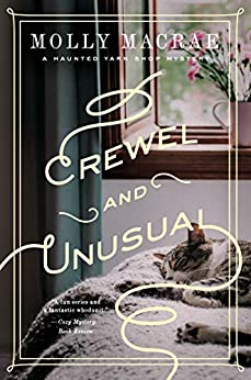 Crewel and Unusual: A Haunted Yarn Shop Mystery (Haunted Yarn Shop Mystery Series) by [MacRae, Molly]