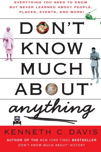 Don't Know Much About Anything: Everything You Need to Know but Never Learned About People, Places, Events, and More! (Don't Know Much About Series) (Don T Know Much About American History)