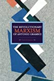 The Revolutionary Marxism of Antonio Gramsci (Historical Materialism Book)