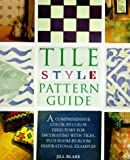 Tile Style Pattern Guide: A Comprehensive Color-By-Color Directory for Decorating With Tiles, Plus Room-By-Room Inspirational Examples