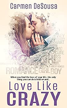Love Like Crazy (Crazy Love Book 1) by [DeSousa, Carmen]