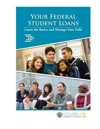 Your Federal Student Loans: Learn the Basics and Manage Your Debt: Your Federal Student Loans: Learn the Basics and Manage Your Debt by Federal Student Aid U.S. Department of Education (2014-03-17)