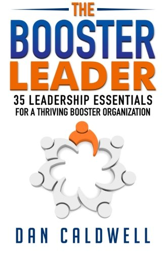 The Booster Leader: 35 Leadership Essentials for a Thriving Booster Organization