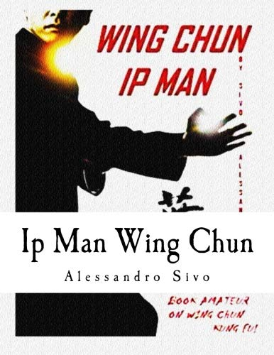 Ip Man Wing Chun: Best Amateur Book on Wing Chun