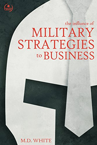 The Influence of Military Strategies to Business by MD White