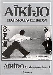 Aïkido fondamental : Tome 3, Techniques de bâton