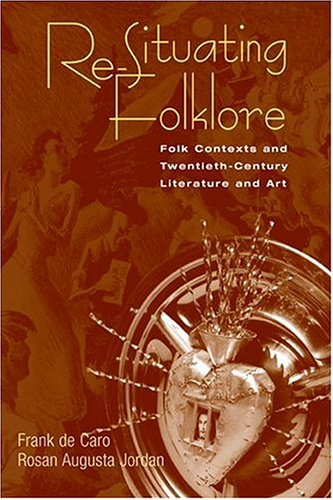 Re-Situating Folklore: Folk Contexts And Twentieth-Century Literature And Art