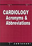 Cardiology Acronyms and Abbreviations, Jablonski, Stanley, 1560534877