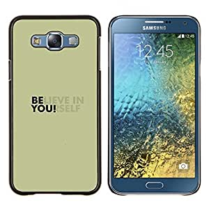 Qstar Arte & diseño plástico duro Fundas Cover Cubre Hard Case Cover para Samsung Galaxy E7 E700 (Cree en ti mismo)