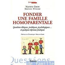 Fonder une famille homoparentale questions éthiques, juridiques,