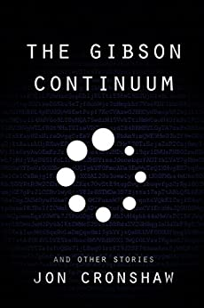 The Gibson Continuum and Other Stories (collected short stories Book 2) by [Cronshaw, Jon]
