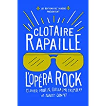Clotaire Rapaille : l'Opéra Rock (French Edition)