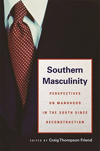 Download Southern Masculinity: Perspectives on Manhood in the South since Reconstruction PDF