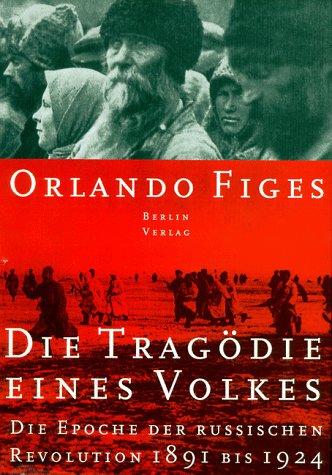 Tragödie eines Volkes. Die Epoche der russischen Revolution 1891-1924