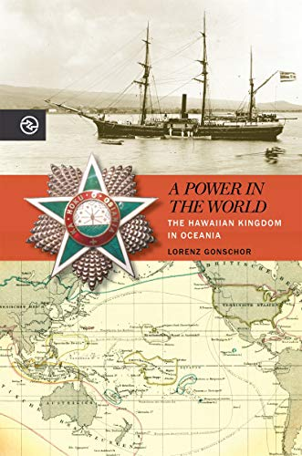 A Power in the World: The Hawaiian Kingdom in Oceania (Perspectives on the Global Past)